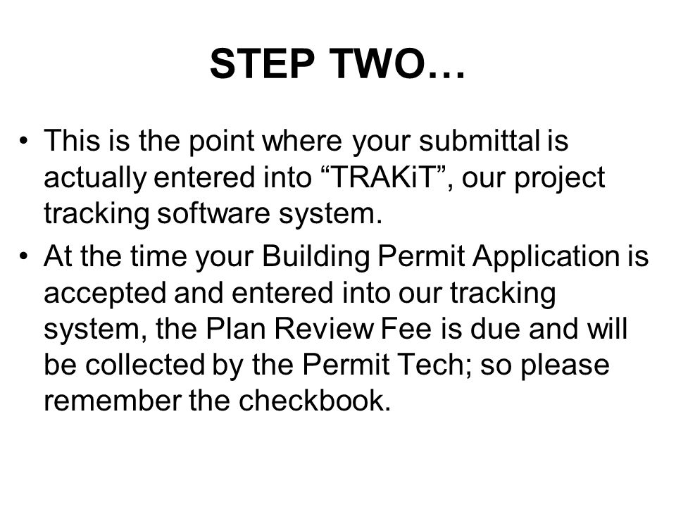 STEP TWO… This is the point where your submittal is actually entered into TRAKiT , our project tracking software system.