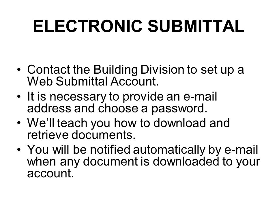 ELECTRONIC SUBMITTAL Contact the Building Division to set up a Web Submittal Account.