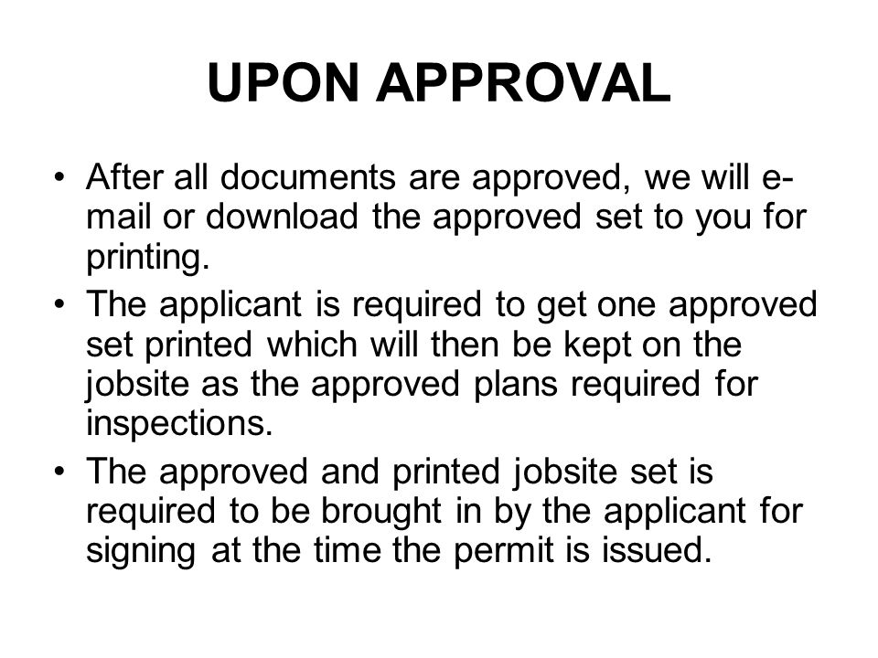 UPON APPROVAL After all documents are approved, we will e-mail or download the approved set to you for printing.