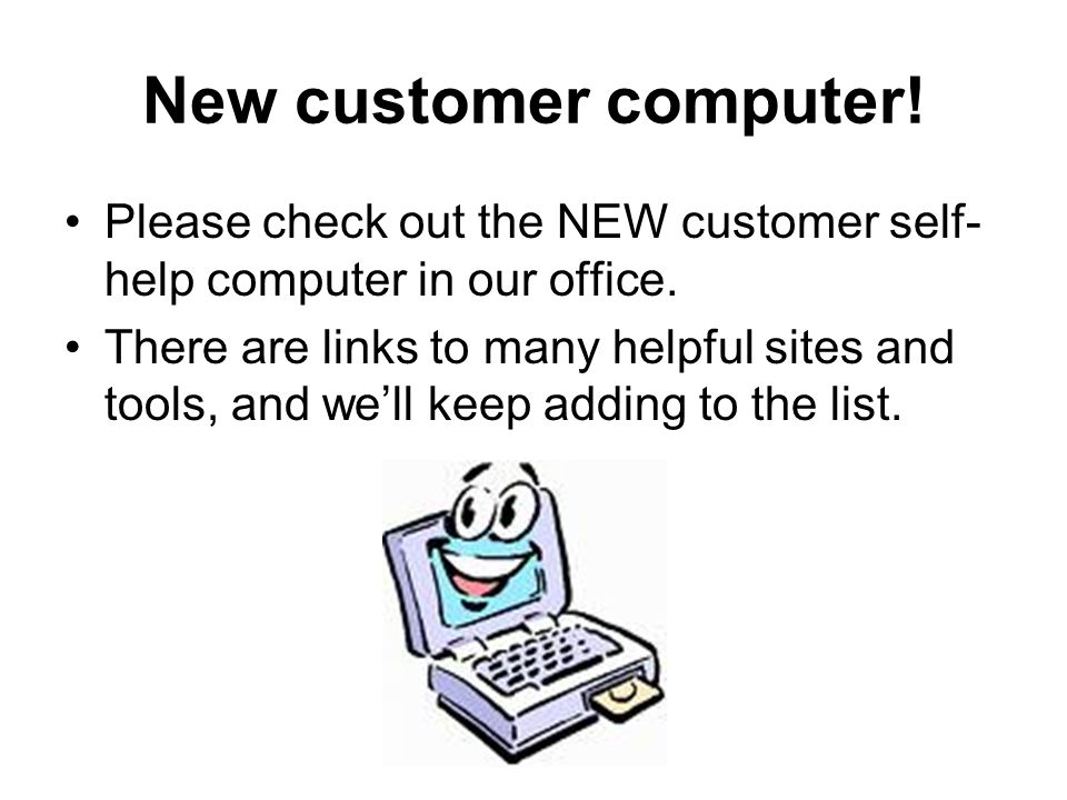 New customer computer! Please check out the NEW customer self-help computer in our office.