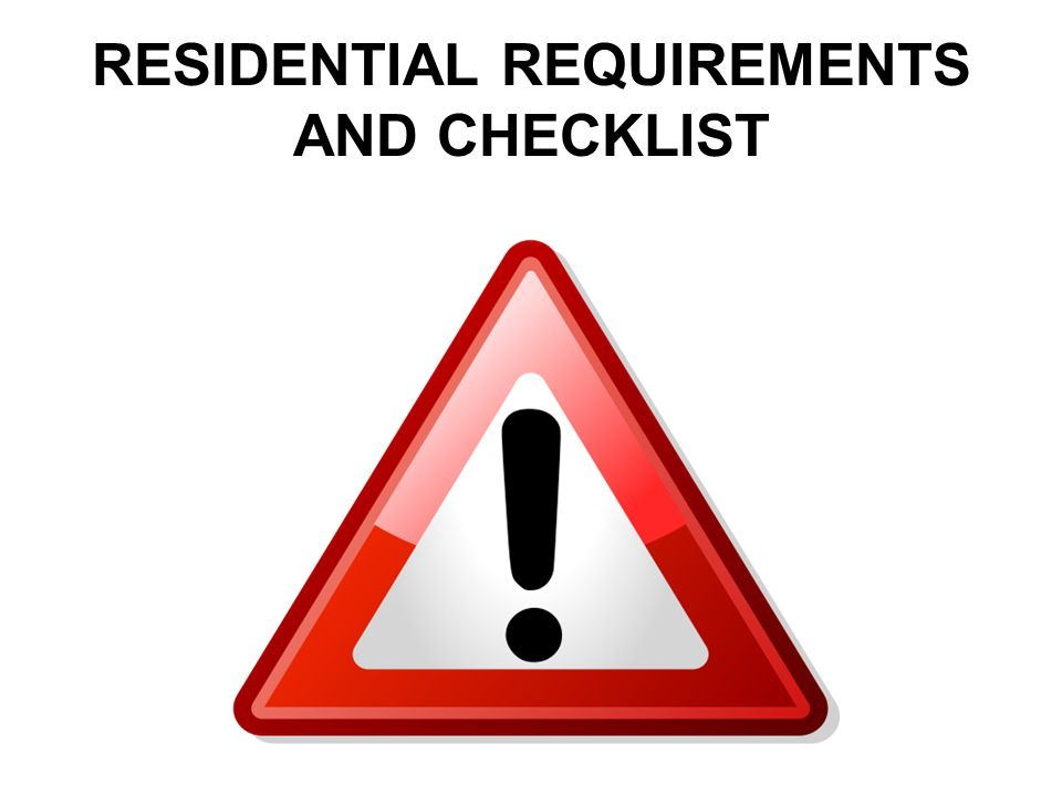 RESIDENTIAL REQUIREMENTS AND CHECKLIST