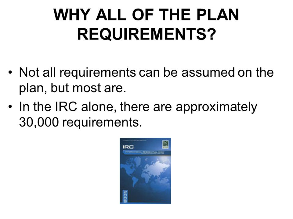 WHY ALL OF THE PLAN REQUIREMENTS