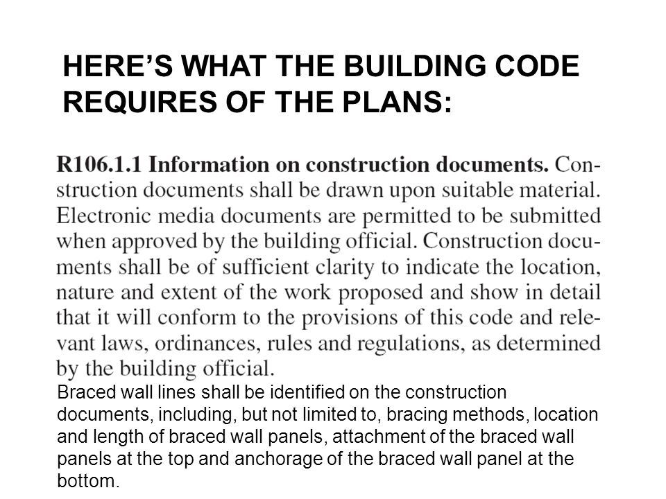HERE'S WHAT THE BUILDING CODE REQUIRES OF THE PLANS: