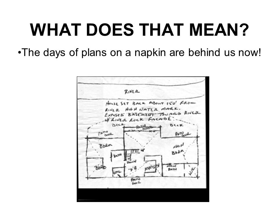 The days of plans on a napkin are behind us now!
