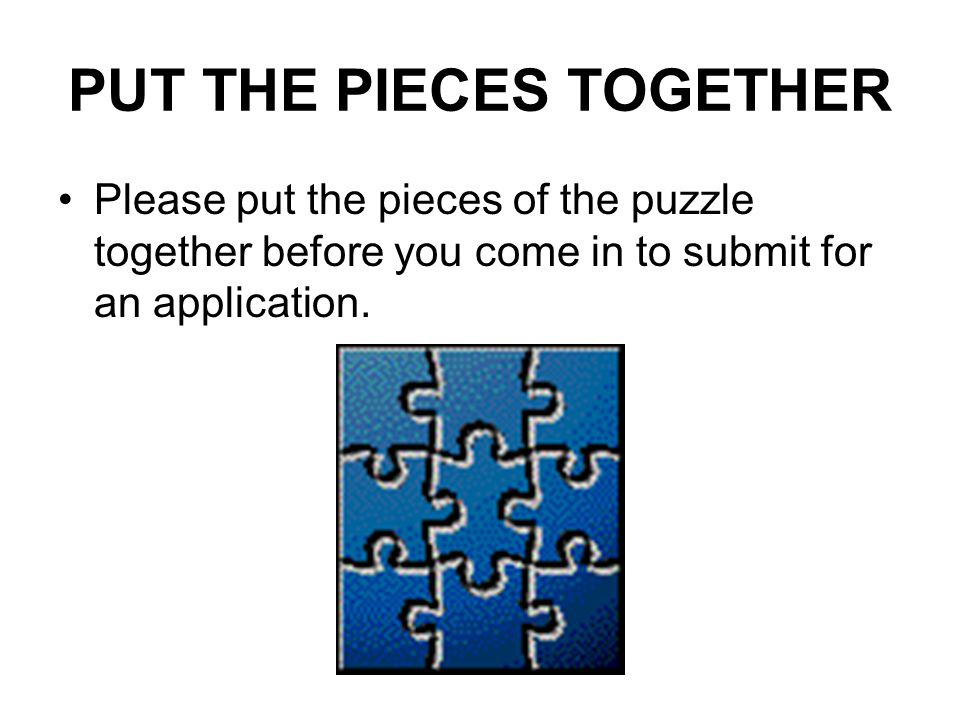 PUT THE PIECES TOGETHER