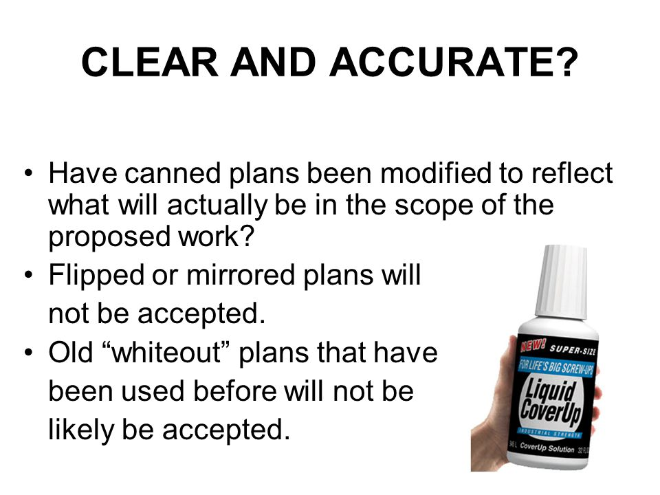 CLEAR AND ACCURATE Have canned plans been modified to reflect what will actually be in the scope of the proposed work