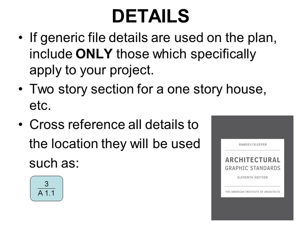 DETAILS If generic file details are used on the plan, include ONLY those which specifically apply to your project.