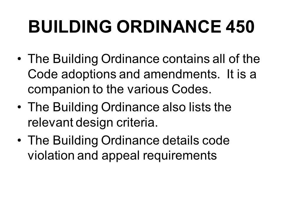 BUILDING ORDINANCE 450 The Building Ordinance contains all of the Code adoptions and amendments. It is a companion to the various Codes.