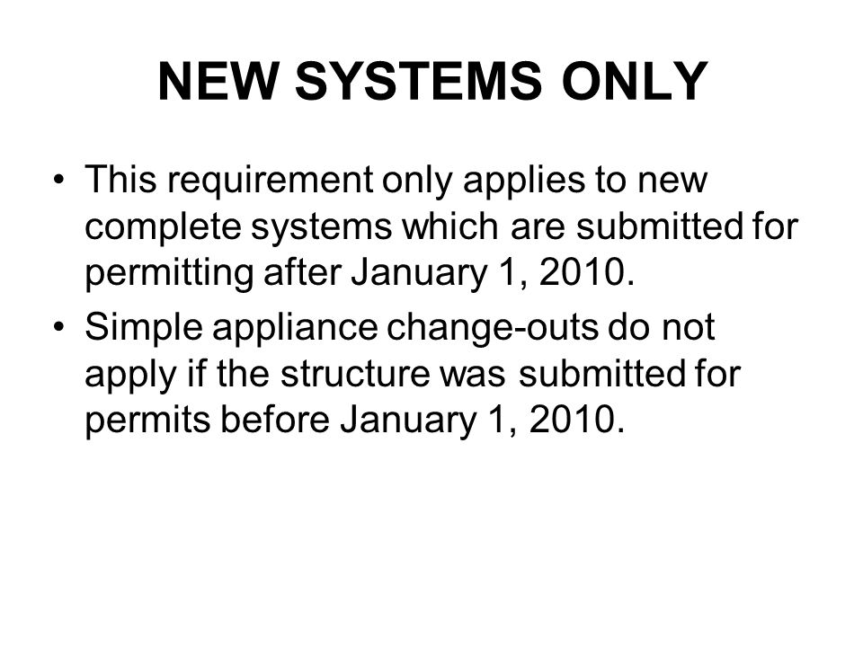 NEW SYSTEMS ONLY This requirement only applies to new complete systems which are submitted for permitting after January 1, 2010.