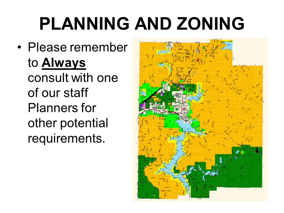 PLANNING AND ZONING Please remember to Always consult with one of our staff Planners for other potential requirements.