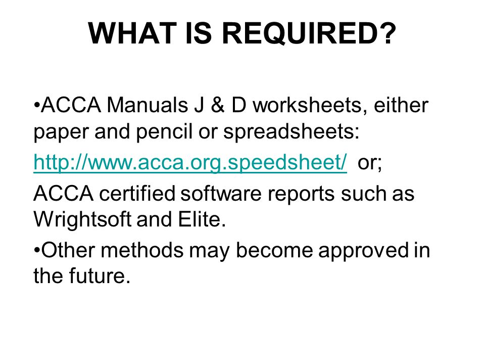 WHAT IS REQUIRED ACCA Manuals J & D worksheets, either paper and pencil or spreadsheets: http://www.acca.org.speedsheet/ or;