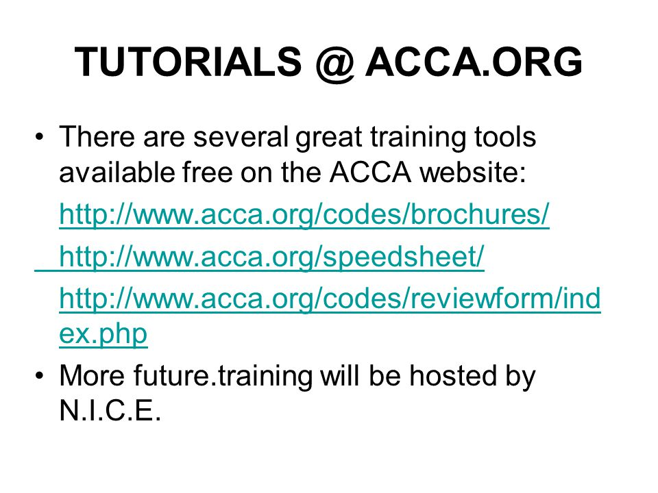 TUTORIALS @ ACCA.ORG There are several great training tools available free on the ACCA website: http://www.acca.org/codes/brochures/