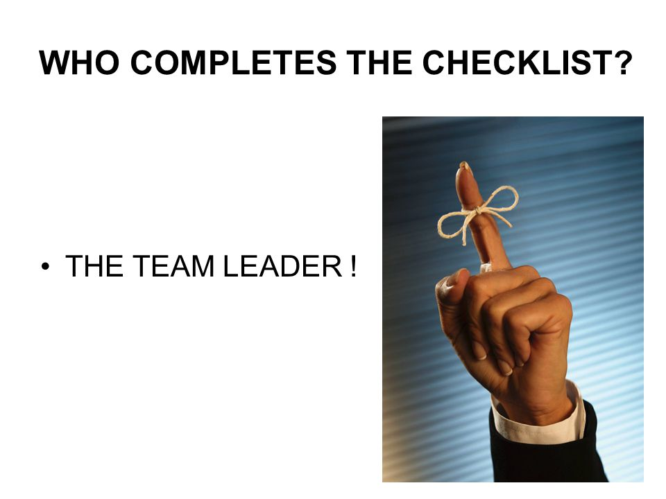 WHO COMPLETES THE CHECKLIST