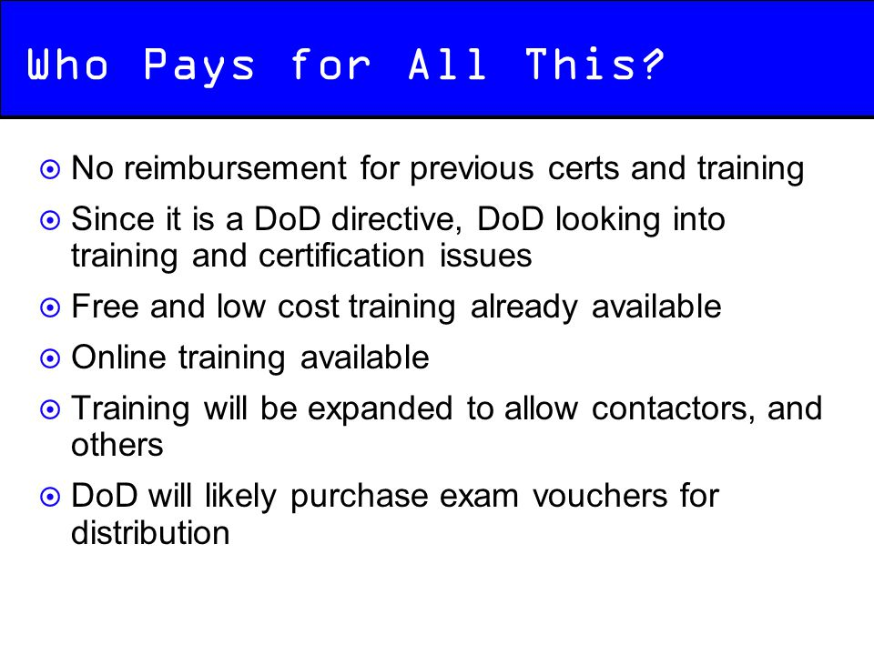 Who Pays for All This No reimbursement for previous certs and training.