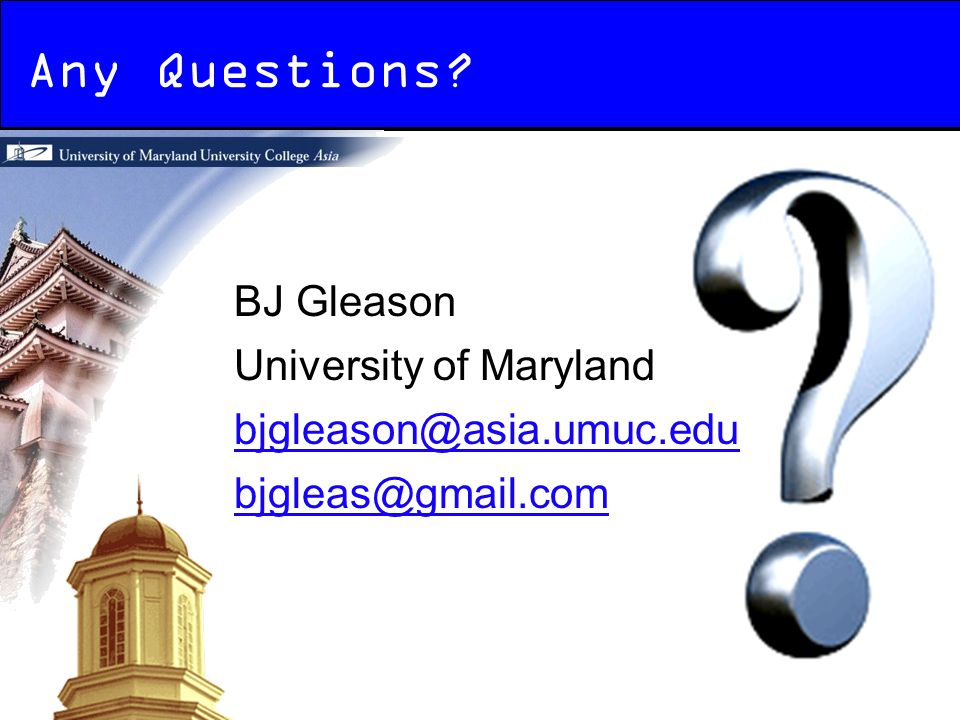 Any Questions BJ Gleason University of Maryland