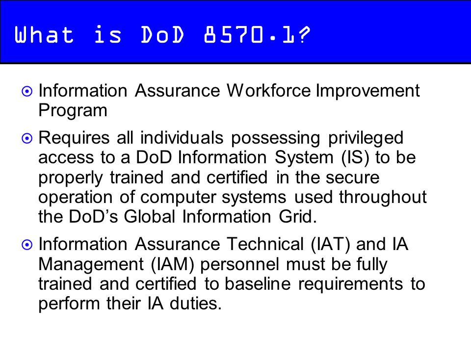 What is DoD 8570.1 Information Assurance Workforce Improvement Program.