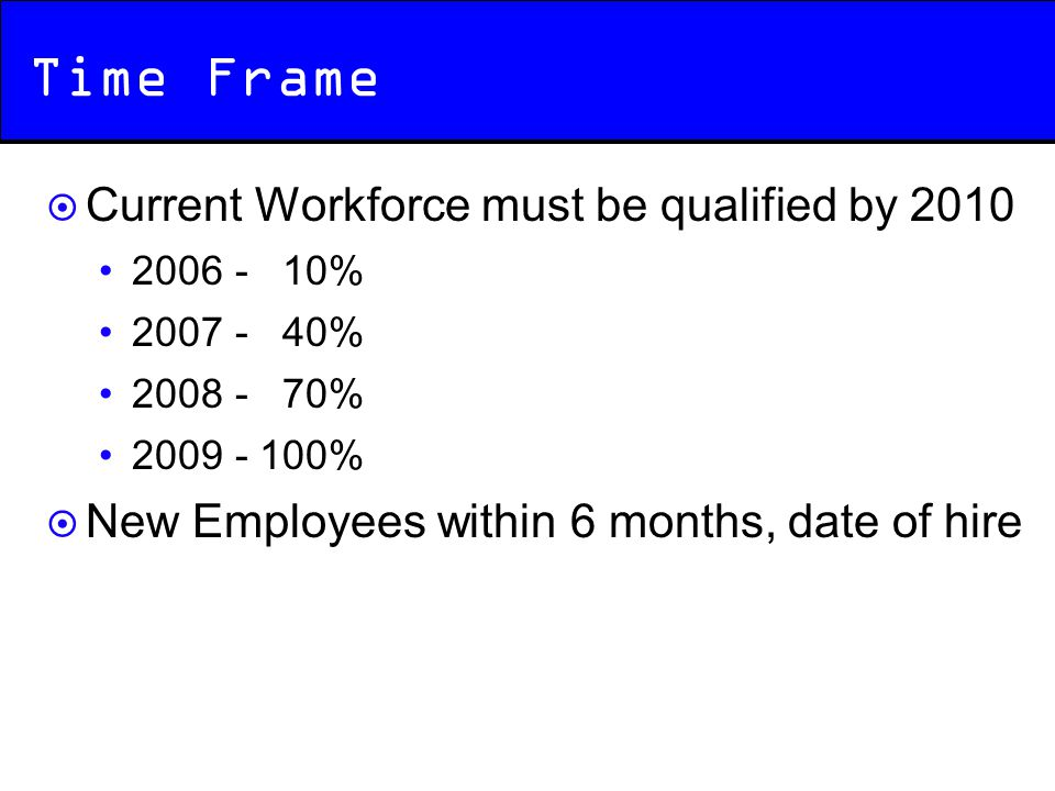 Time Frame Current Workforce must be qualified by 2010