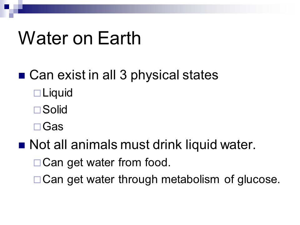 Water on Earth Can exist in all 3 physical states