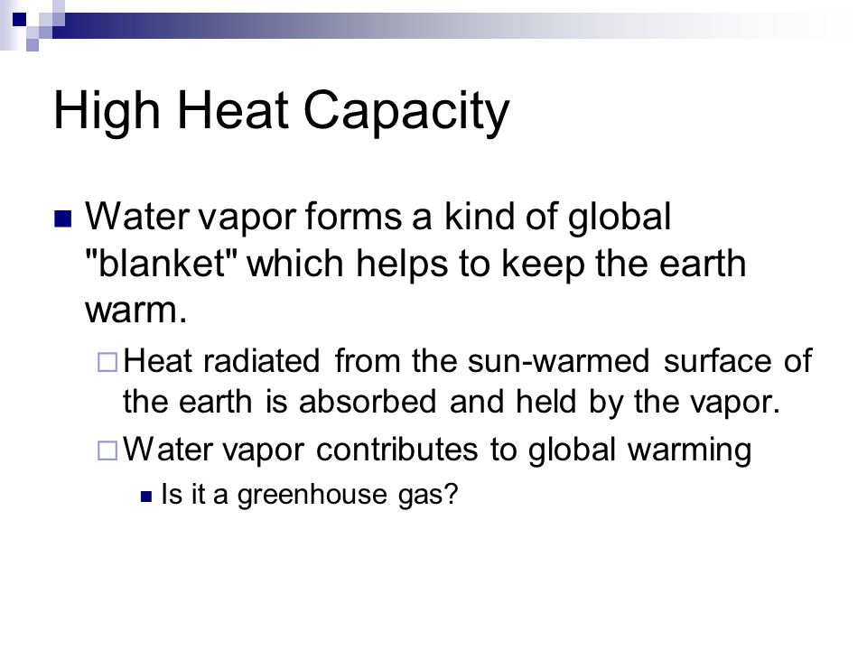 High Heat Capacity Water vapor forms a kind of global blanket which helps to keep the earth warm.