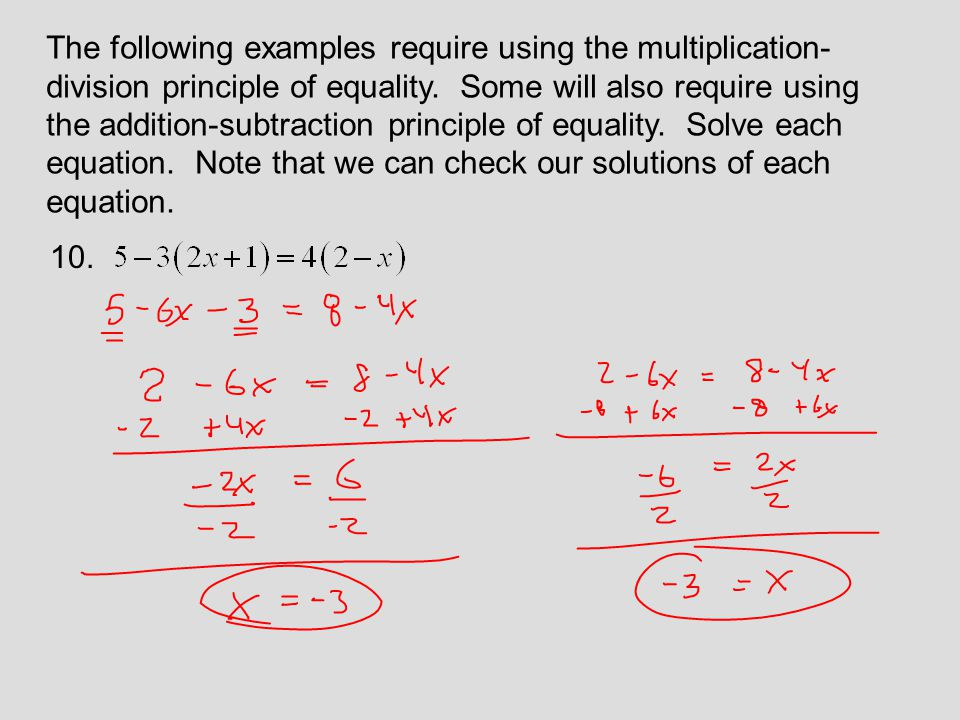 The following examples require using the multiplication-division principle of equality. Some will also require using the addition-subtraction principle of equality. Solve each equation. Note that we can check our solutions of each equation.