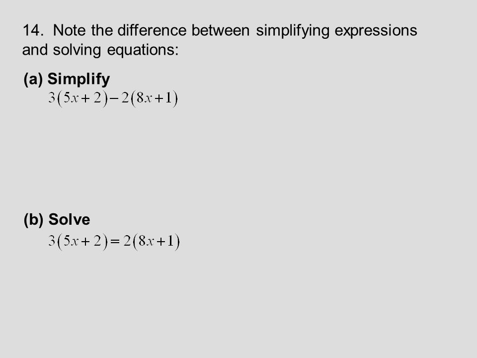 14. Note the difference between simplifying expressions and solving equations:
