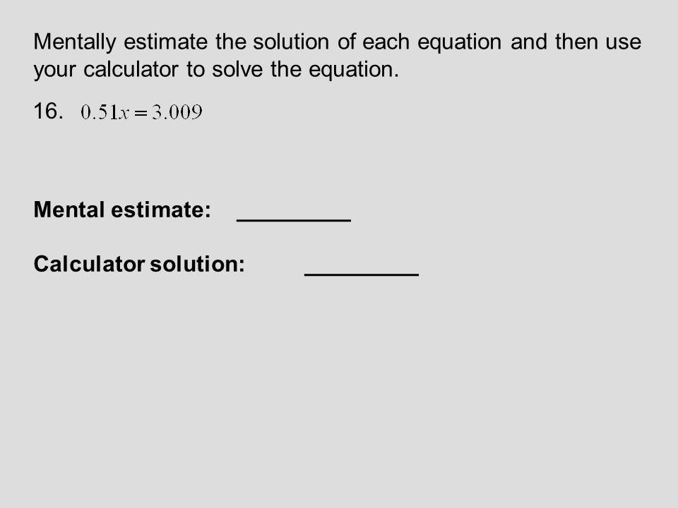 Mentally estimate the solution of each equation and then use your calculator to solve the equation.