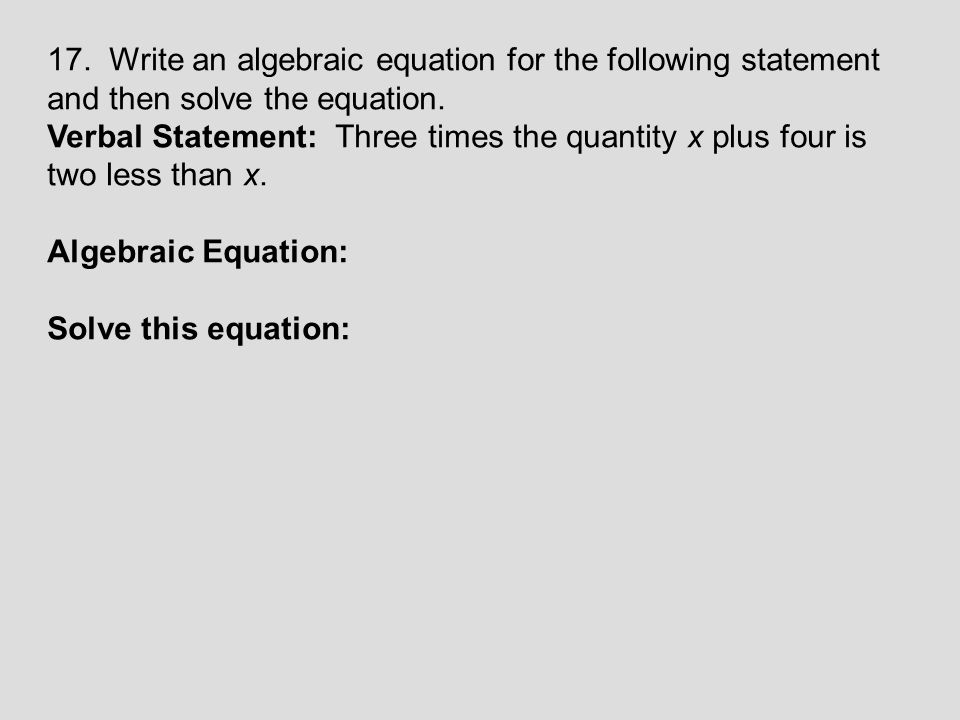 17. Write an algebraic equation for the following statement and then solve the equation.