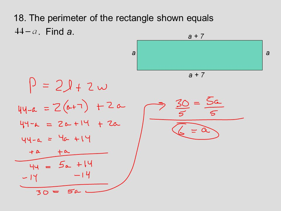 18. The perimeter of the rectangle shown equals . Find a.