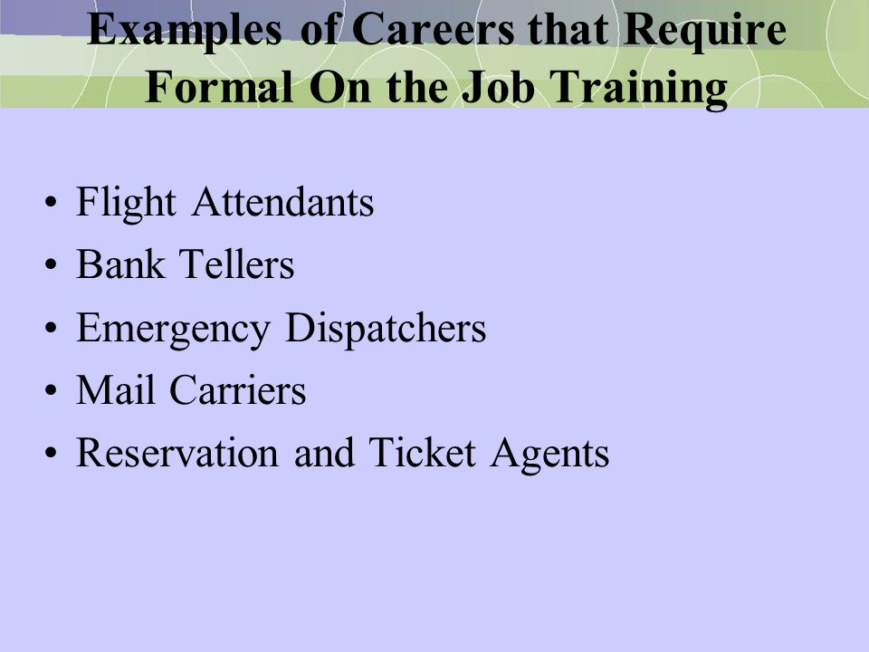 Examples of Careers that Require Formal On the Job Training