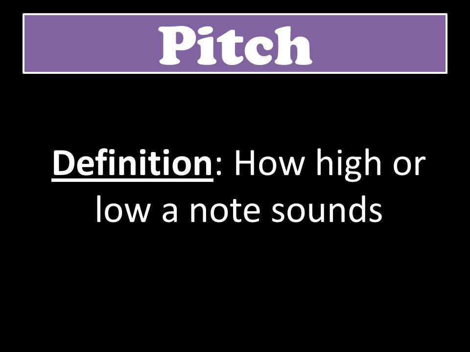 Definition: How high or low a note sounds