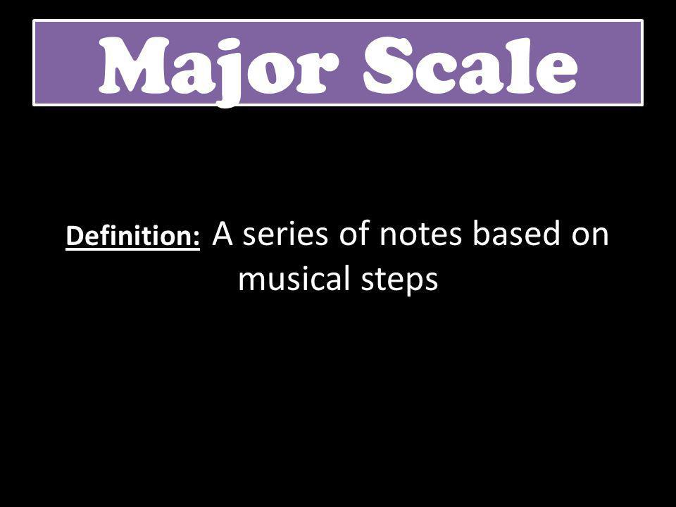 Definition: A series of notes based on musical steps