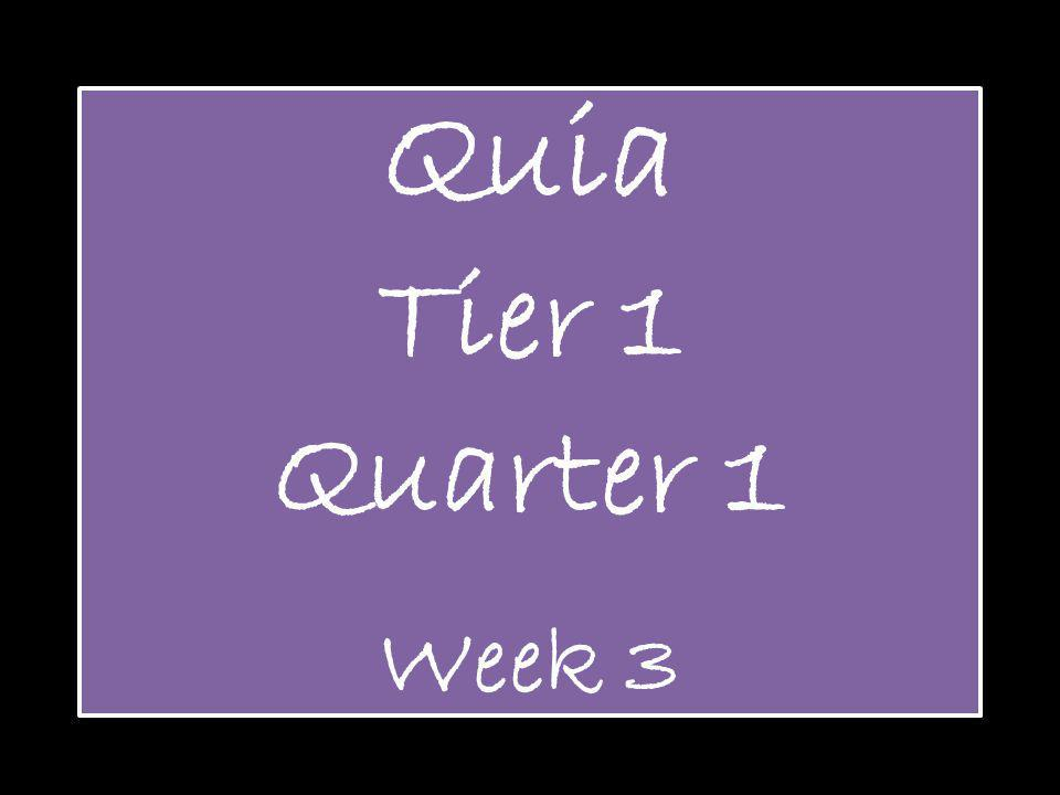 Quia Tier 1 Quarter 1 Week 3