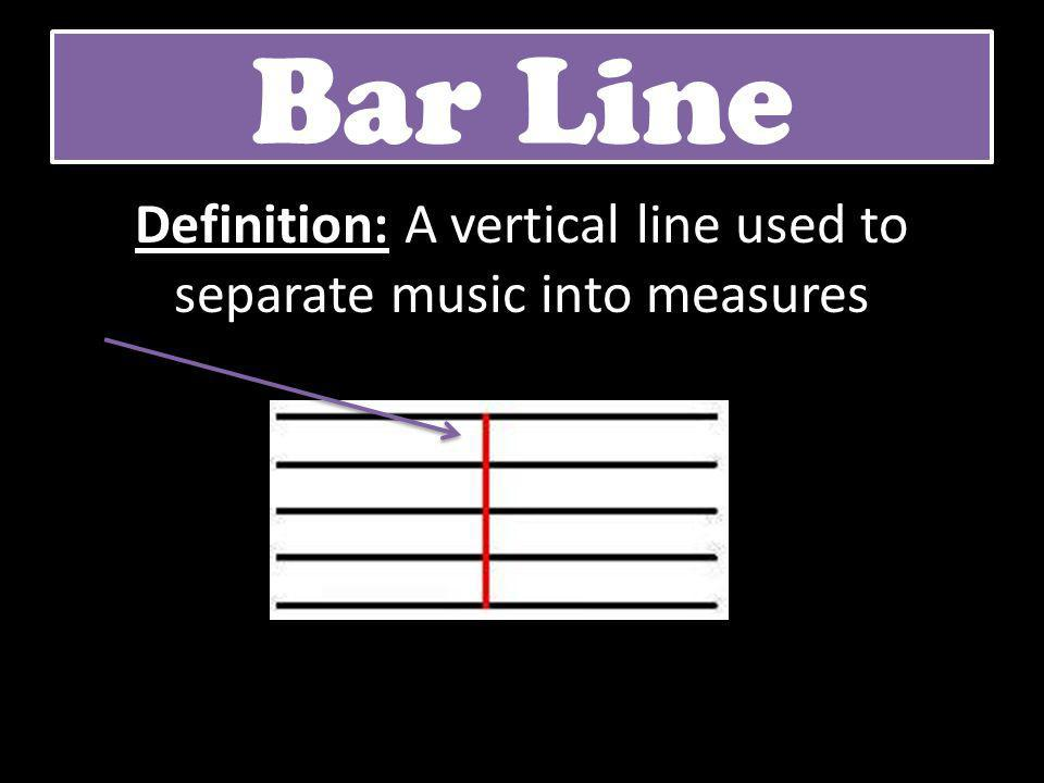 Definition: A vertical line used to separate music into measures