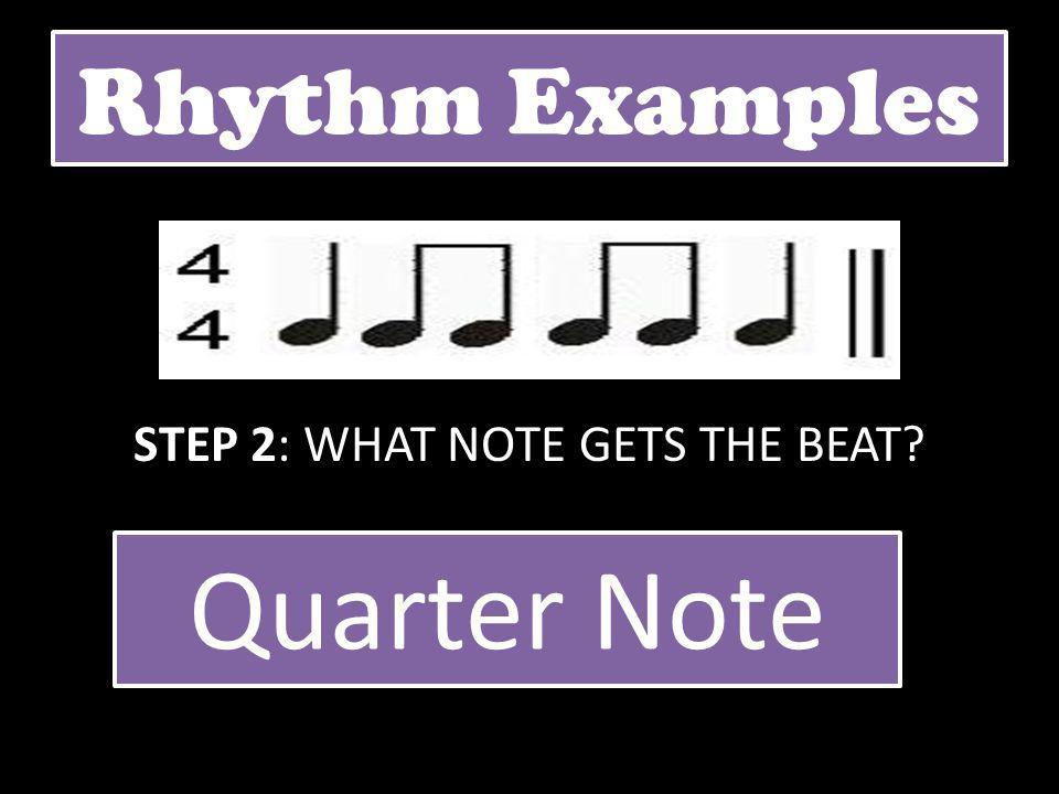 STEP 2: WHAT NOTE GETS THE BEAT