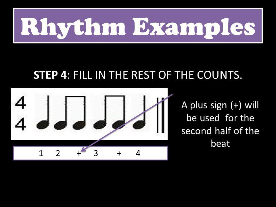 Rhythm Examples STEP 4: FILL IN THE REST OF THE COUNTS.