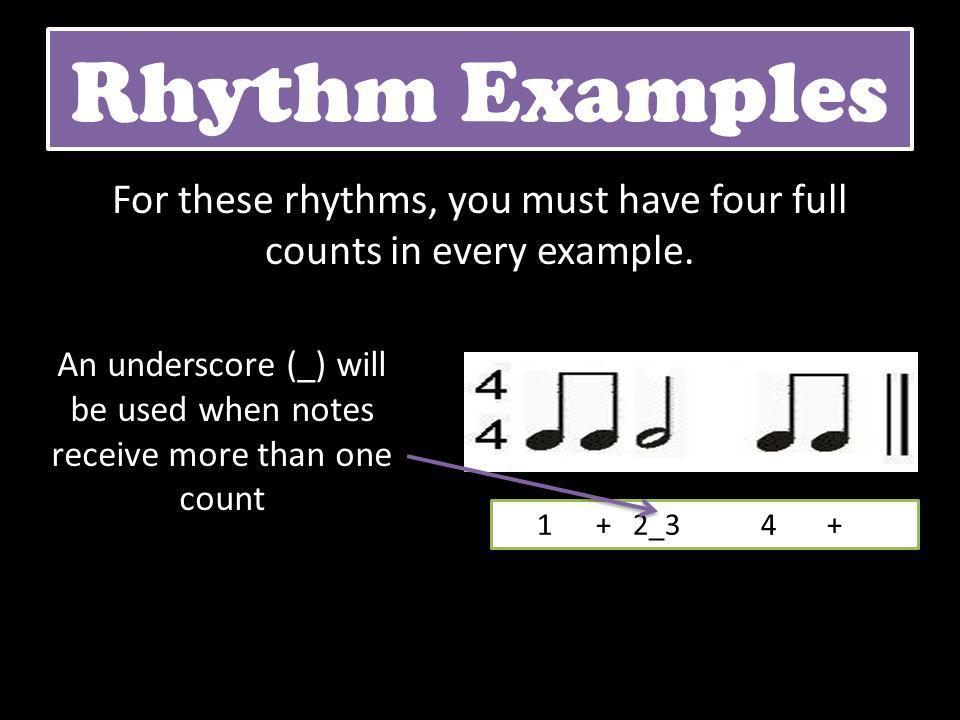 Rhythm Examples For these rhythms, you must have four full counts in every example.