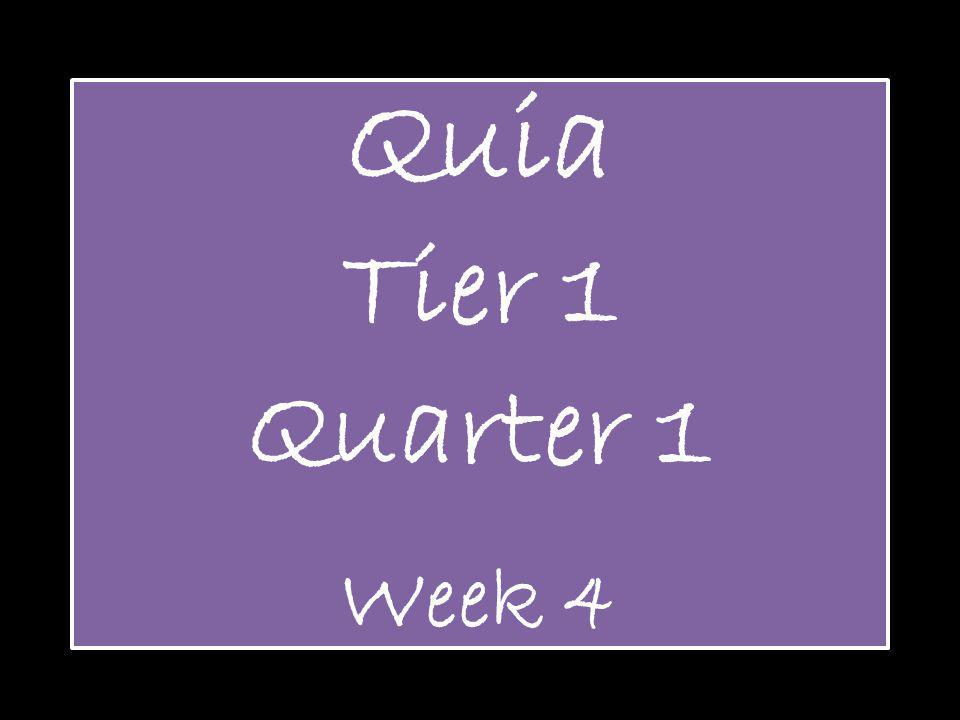 Quia Tier 1 Quarter 1 Week 4
