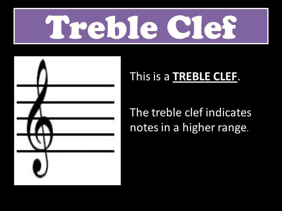 Treble Clef This is a TREBLE CLEF. The treble clef indicates notes in a higher range.