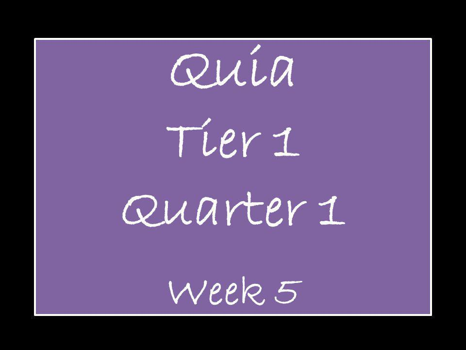 Quia Tier 1 Quarter 1 Week 5