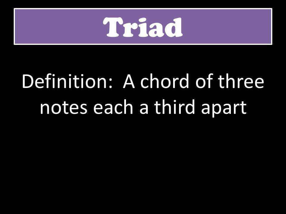 Definition: A chord of three notes each a third apart