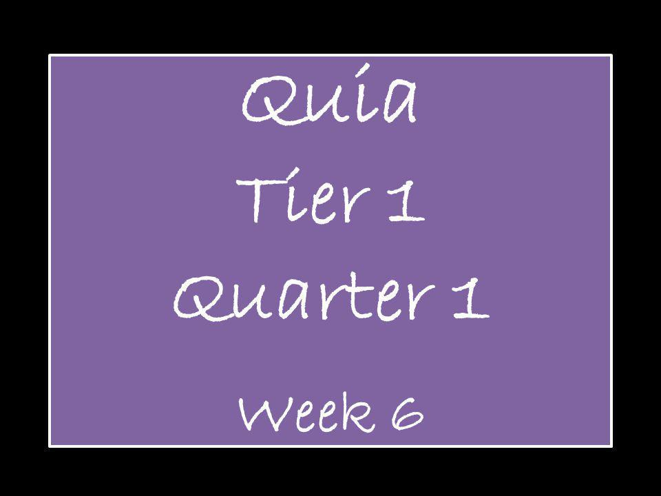 Quia Tier 1 Quarter 1 Week 6