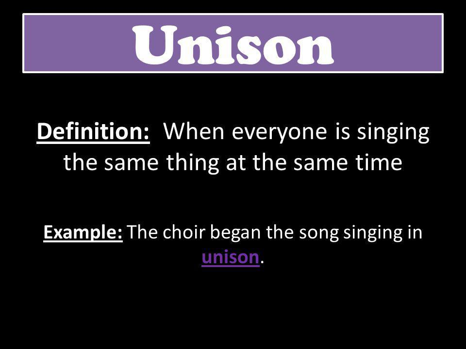Unison Definition: When everyone is singing the same thing at the same time.