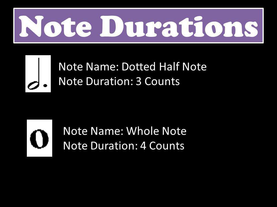 Note Durations Note Name: Dotted Half Note Note Duration: 3 Counts