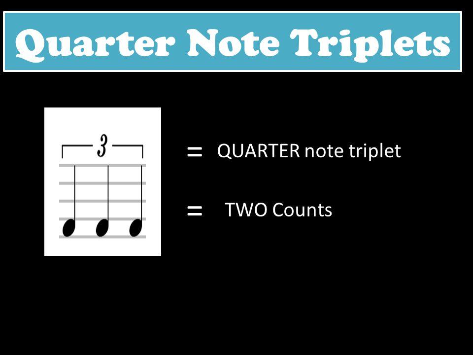 Quarter Note Triplets = QUARTER note triplet = TWO Counts
