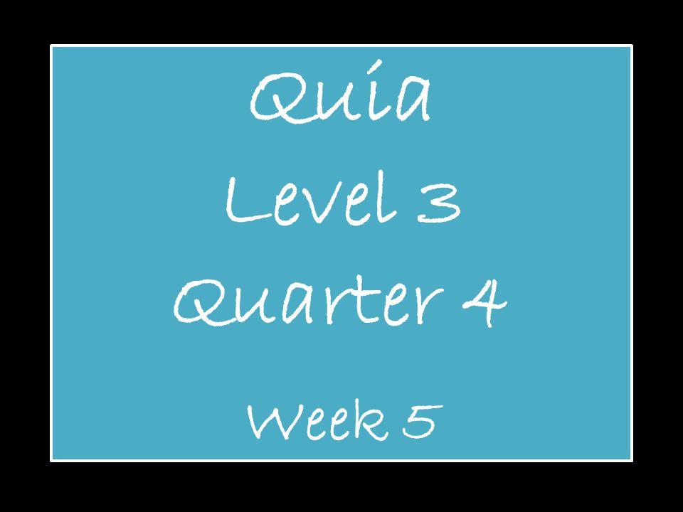Quia Level 3 Quarter 4 Week 5