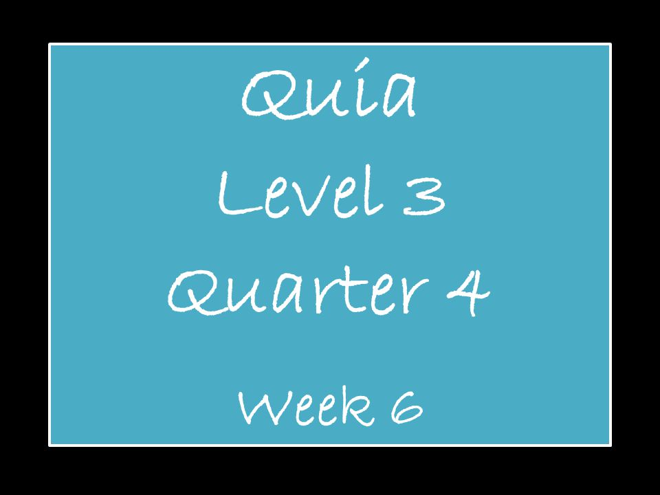 Quia Level 3 Quarter 4 Week 6