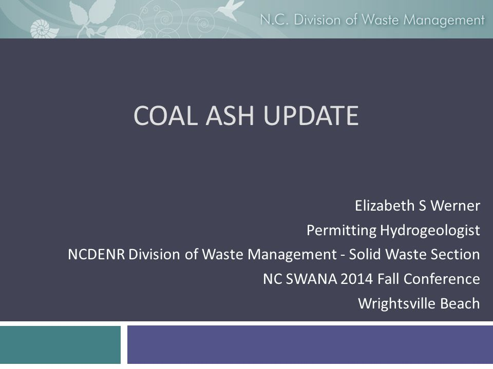 Coal ASH Update Elizabeth S Werner Permitting Hydrogeologist