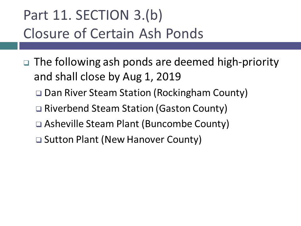 Part 11. SECTION 3.(b) Closure of Certain Ash Ponds