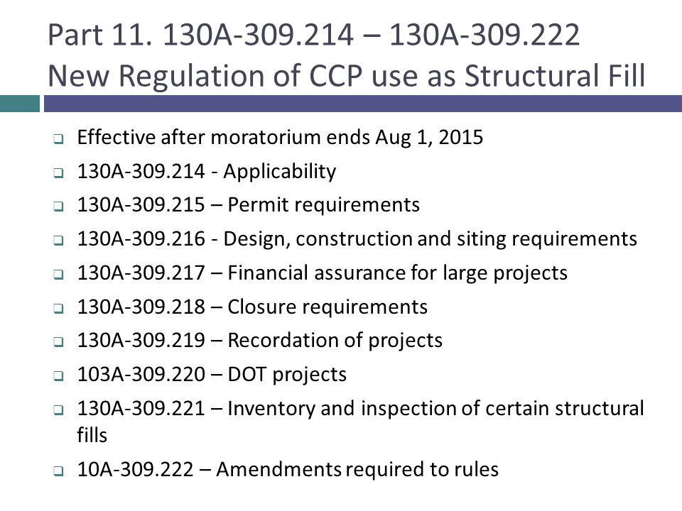 Part 11. 130A-309.214 – 130A-309.222 New Regulation of CCP use as Structural Fill
