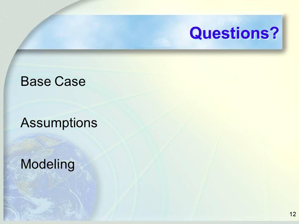 Questions Base Case Assumptions Modeling 12